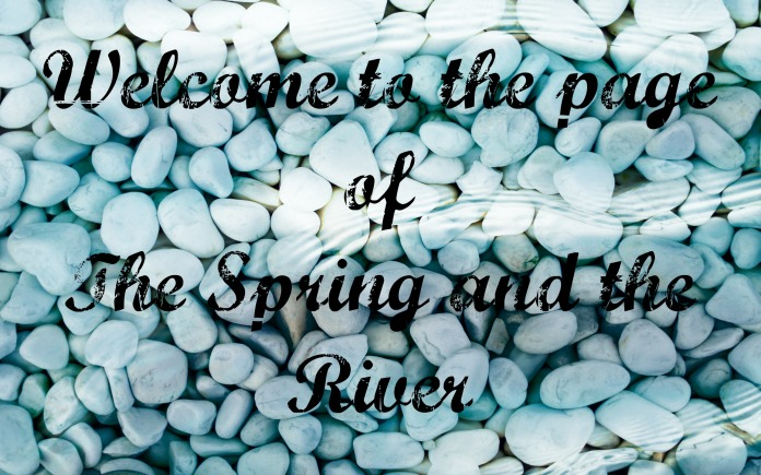 welcome to the page of the spring and the river