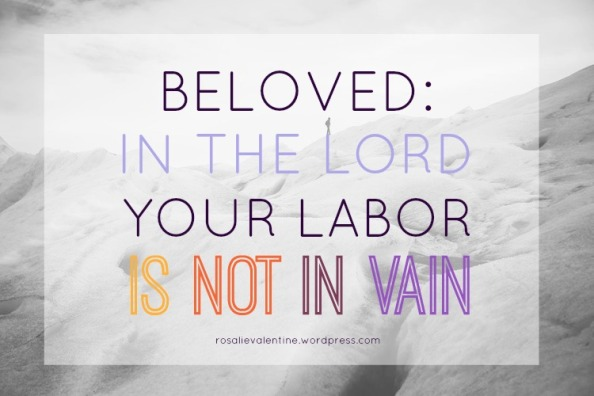 beloved your labor is not in vain