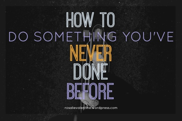 how to do something youve never done before